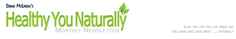 Diane McLaren's Healthy You Naturally Monthly Newsletter